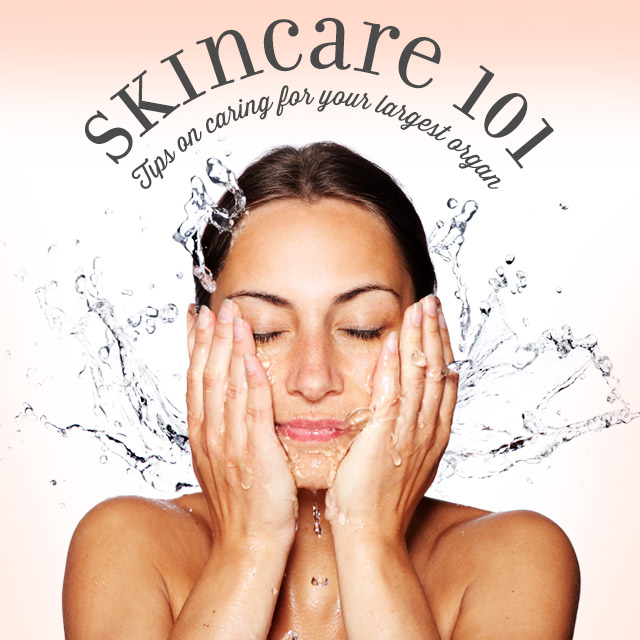 Skin Care 101: Tips on Caring for Your Largest Organ