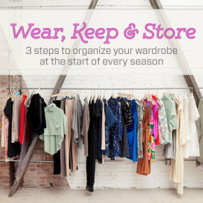 Wear, Keep & Store: 3 steps to organize your closet at the start of every season