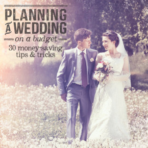 Planning a Wedding on Budget: 30 Money Saving Tips & Tricks