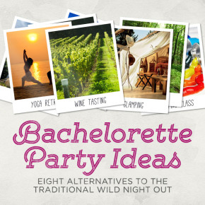 Bachelorette Party Ideas: 8 Alternatives to the Traditional Wild Night Out